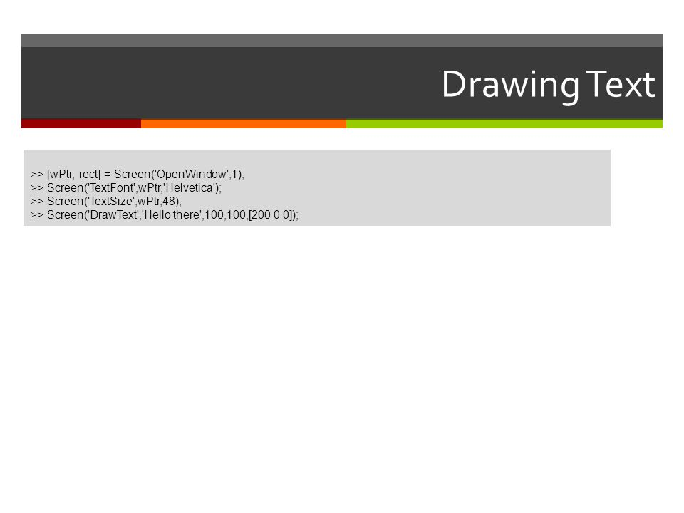 Drawing Text >> [wPtr, rect] = Screen( OpenWindow ,1);